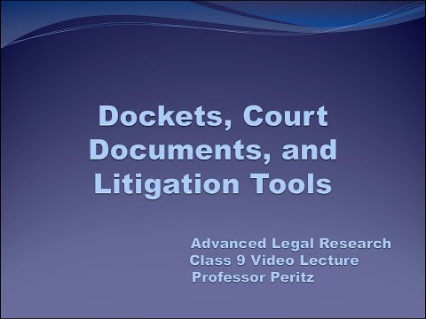Class 9 Video Lecture - ALR Spring 2020 - Dockets, Court Documents, & Litigation Tools