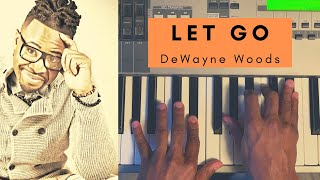 "Piano Tutorial: ""Let Go"" - Dewayne Woods (Gospel)"