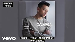 Dasoul - Todas Las Promesas (Dance Remix)