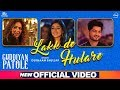 Lakk De Hulare Official Video Gurnam Bhullar Sonam Bajwa Guddiyan Patole Now In Cinemas