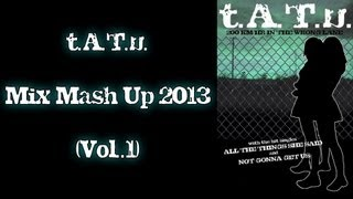 t.A.T.u. | Mix Mash Up 2013 | (Vol.1) HD