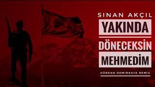 Sinan Akçıl-Yakında Döneceksin Mehmedim (Hürkan Demirkaya Remix)