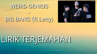 Weird Genius - Big Bang (ft.Letty) | Lirik + Terjemahan Indonesia