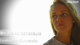 We Are All Astronauts - Cerulean Sky (Sunrise Mix)