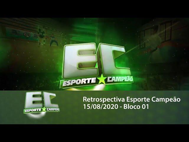 Retrospectiva Esporte Campeão 15/08/2020 - Bloco 01