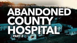 Abandoned County Hospital | Part 2 | Paranormal Investigation | Full Episode 4K | S03 E14