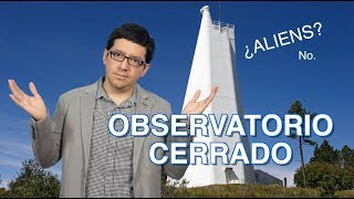 Qué pasa con el observatorio cerrado