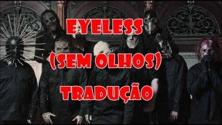 Slipknot - Eyeless (TRADUÇÃO)