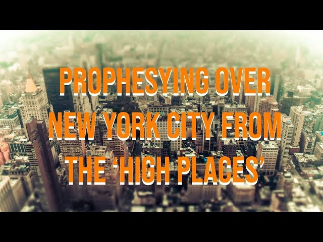 Prophesying Over New York City From the 'High Places' | AHOP New York City