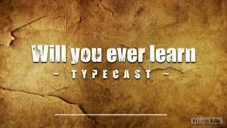 Will you ever Learn - Typecast (Lyrics)