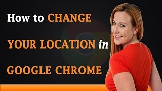 How to Change Your Location in Google Chrome