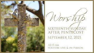 Sixteenth Sunday after Pentecost September 12, 2021
