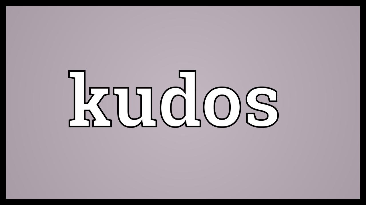 what is the meaning of kudos to you
