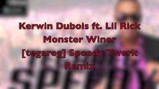 Kerwin Dubois ft. Lil Rick - Monster Winer [tegareg] Speedy Twerk Remix