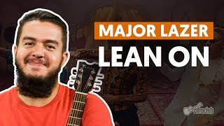 Lean On - Major Lazer ft MØ & DJ Snake (aula de violão simplificada)