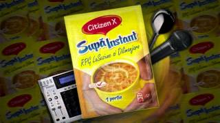 Download Citizen X, RPG LaSesiune, Dilimanjaro - Supă instant MP3 song and Music Video