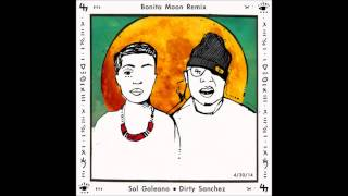 Sol Galeano X Dirty Sanchez - Bonita Moon Remix