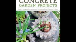 Home Book Review: Concrete Garden Projects: Easy  Inexpensive Containers, Furniture, Water Featu...