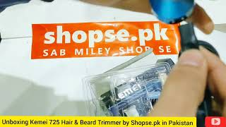 Unboxing Kemei 725 Hair Beard Trimmer by Shopse.pk in Pakistan ( Cash on Delivery Available )