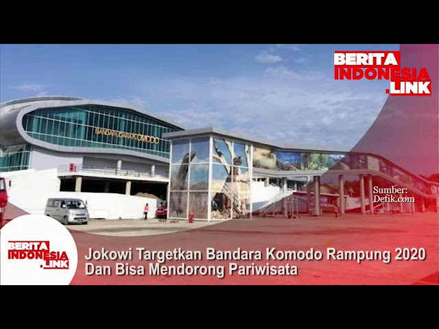 Presiden Jokowi targetkan Bandara Komodo rampung 2020 dan bisa mendorong Pariwisata.