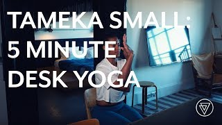 Yoga at Work | 5 Minute Desk Stretches | Tameka Small