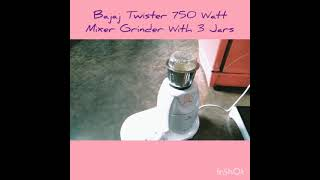 Bajaj Twister 750 Watt Mixer Grinder With 3 Jars Review