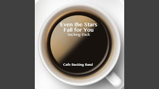 Even the Stars Fall for You (Backing Track Instrumental Version)