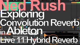 Exploring Convolution Reverb in Live 11 (Hybrid Reverb) = Ned Rush