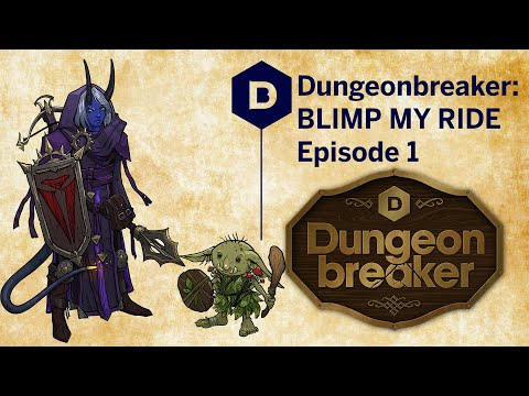 Dungeonbreaker: BLIMP MY RIDE! D&D (Episode 1/3) - A Dungeons And Dragons Actual Play Adventure