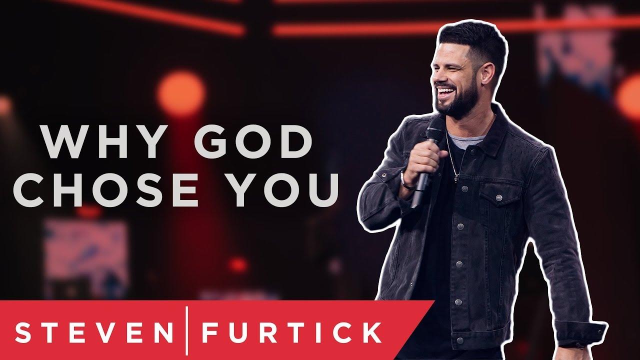 Why God Chose You | Pastor Steven Furtick