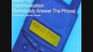 Mario Piu - Communication (Somebody Answer The Phone) More Mix