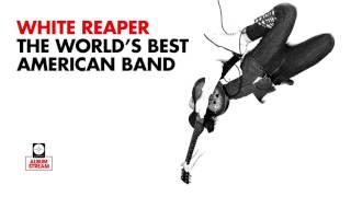 White Reaper - The World's Best American Band [FULL ALBUM STREAM]