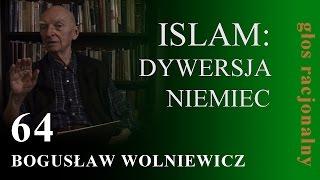 Bogusław Wolniewicz 64 ISLAM:DYWERSJA NIEMIEC---środek