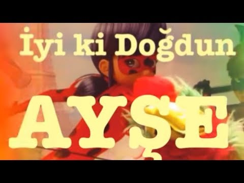 İyi ki Doğdun  AYŞE :)  1. VERSİYON *happy birthday Ayse* Made in Turkey :)