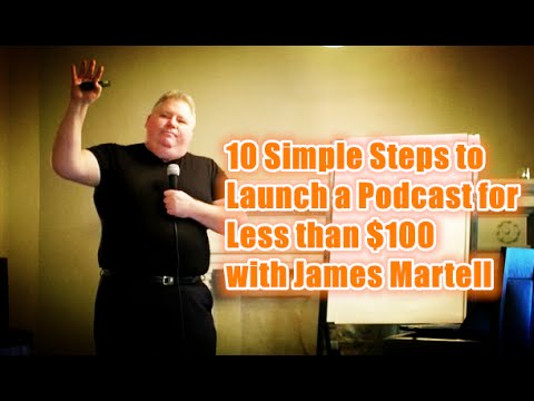 10 Simple Steps to Launch a Podcast for Less than $100 with James Martell