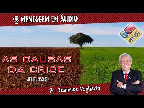 As causas da crise - Pr. Juanribe Pagliarin - Pregação evangélica (Ministração em áudio)