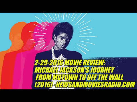 2-29-2016 MOVIE REVIEW: MICHAEL JACKSON'S JOURNEY FROM MOTOWN TO OFF THE WALL (2016)