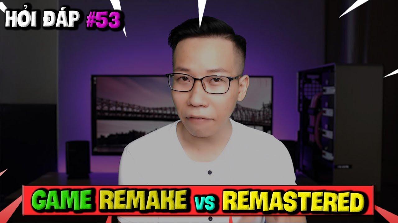 Hỏi Đáp Gaming Số 53: Game Remake Và Remastered Là Gì? Unreal Engine 5 Hỗ Trợ Mobile?