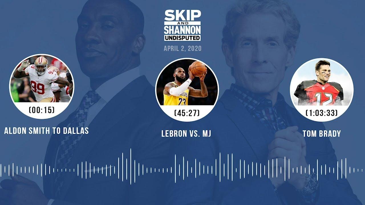 Aldon Smith to Dallas, LeBron vs. MJ, Tom Brady (4.2.20) Audio Podcast