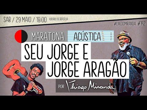 Live Maratona Acústica SEU JORGE E JORGE ARAGÃO por Thiago Miranda #LiveDoMiranda #142