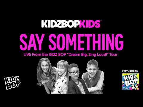 KIDZ BOP Kids - Say Something - Live From The KIDZ BOP Dream Big, Sing Loud Tour (KIDZ BOP 27)