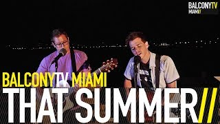 THAT SUMMER - LOVE SAILS (BalconyTV)