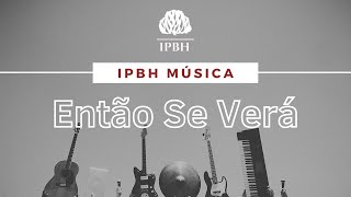 IPBH Música - Então Se Verá - Vencedores Por Cristo