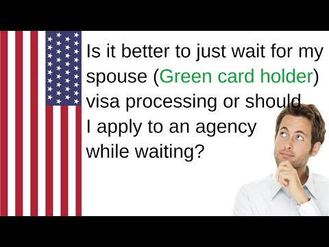 Is It Better To Just Wait For My Spouse (Green Card Holder) Visa Processing?