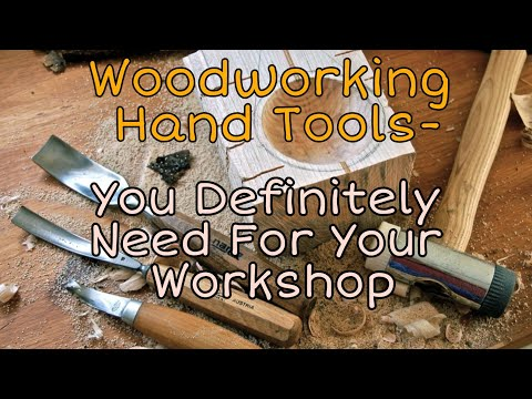 Woodworking Hand Tools - You Definitely Need For Your Workshop