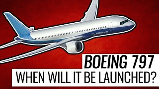 Boeing 797 When Will Boeing Launch ?