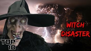 Top 10 Scary Disasters Thought To Be Caused By Witches