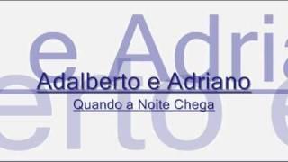 Adalberto e Adriano- Quando a Noite Chega