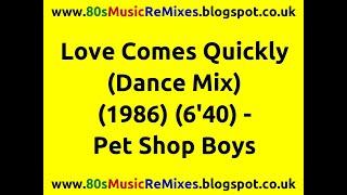 Love Comes Quickly (Dance Mix) - Pet Shop Boys | Stephen Hague | 80s Club Mixes | 80s Club Music