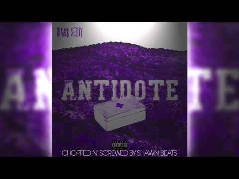 Travi$ Scott - Antidote (Chopped and Screwed by Shawn Beats)